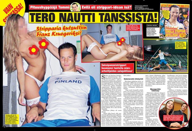 SEISKA 49/2007 Seiska kertoi vuonna 2007 Tero Pitkämäelle tilatusta yllätysstripparista. Strippari paljasti Seiskalle pitäneensä Teron voimakkaista lihaksista.